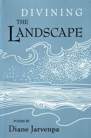 Divining the Landscape by Diane Jarvenpa