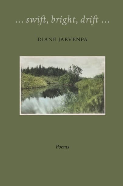 swift, bright, drift... poetry by Diane Jarvenpa