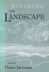 Divining the Landscape by Diane Jarvi